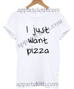 I Just Want Pizza T Shirt Size S,M,L,XL,2XL