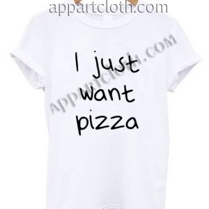 I Just Want Pizza T Shirt Size S,M,L,XL,2XL