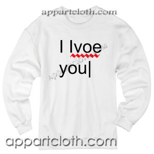 I Love You Sweatshirts