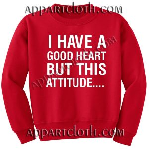 I have a good heart but this attitude Unisex Sweatshirts