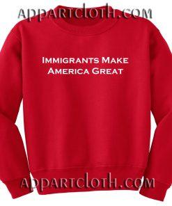 Immigrants Make America Great Unisex Sweatshirts