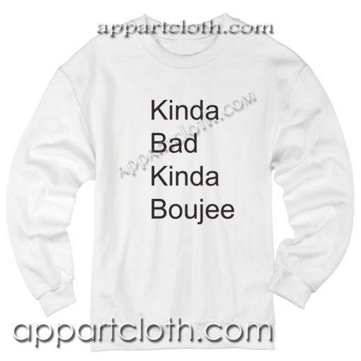Kinda Bad Kinda Boujee Unisex Sweatshirts