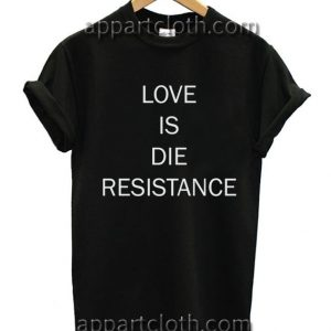 Love Is Die Resistance T Shirt Size S,M,L,XL,2XL