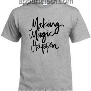 Making Magic Happen T Shirt Size S,M,L,XL,2XL