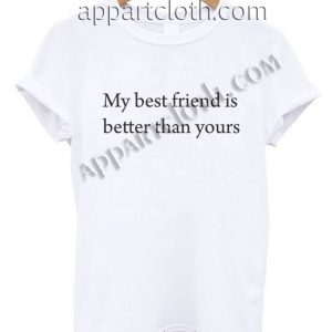 My best friend is better than yours T Shirt Size S,M,L,XL,2XL