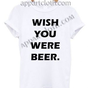 Wish You Were Beer T Shirt Size S,M,L,XL,2XL