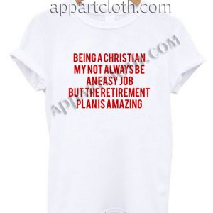 Being a Christian T Shirt – Adult Unisex Size S-2XL