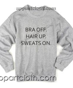 Bra Off Hair Up Sweats On Unisex Sweatshirts