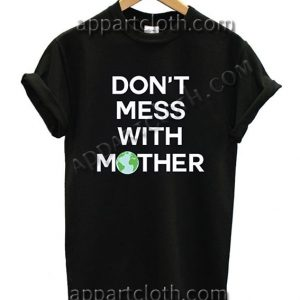 Don't Mess With Mother T Shirt – Adult Unisex Size S-2XL