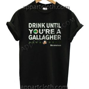 Drink Until Youre a Gallagher Shameless T Shirt – Adult Unisex Size S-2XL