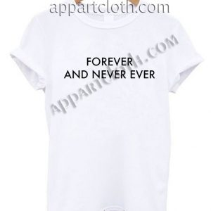 Forever And Never Ever T Shirt – Adult Unisex Size S-2XL