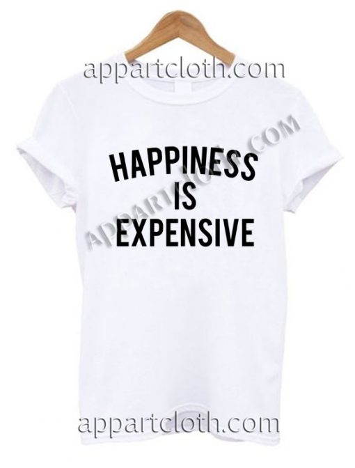 Happiness is expensive T Shirt Adult Size S,M,L,XL,2XL