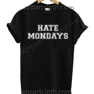 Hate Mondays T Shirt – Adult Unisex Size S-2XL