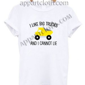 I Like Big Trucks And I Cannot Lie T Shirt – Adult Unisex Size S-2XL