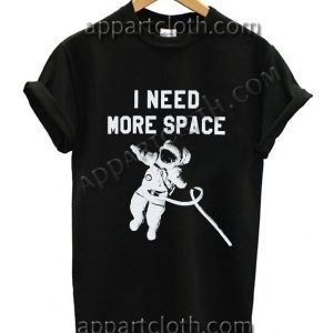 I Need More Space T Shirt – Adult Unisex Size S-2XL