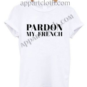 Pardon My French T Shirt Size S,M,L,XL,2XL