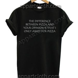 THE DIFFERENCE BETWEEN PIZZA T Shirt – Adult Unisex Size S-2XL
