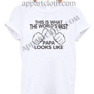 This is what the world's best papa looks like T Shirt – Adult Unisex Size S-2XL
