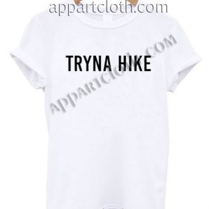 Tryna Hike T Shirt – Adult Unisex Size S-2XL