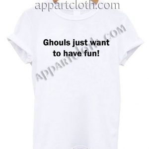 Ghouls just want to have fun! T Shirt Size S,M,L,XL,2XL