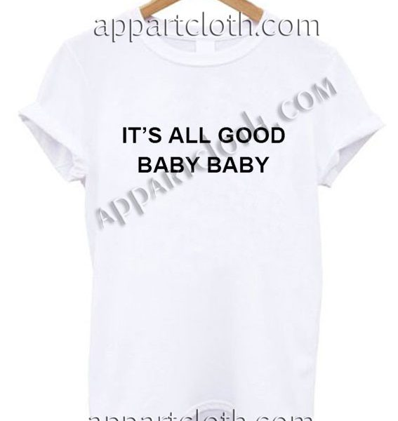It's all good baby baby T Shirt Size S,M,L,XL,2XL