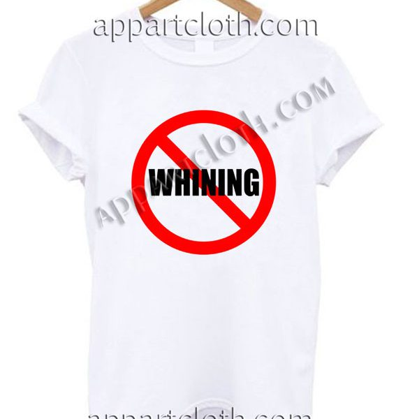 No Whining T Shirt Size S,M,L,XL,2XL