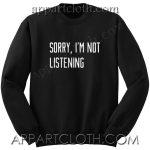 Sorry i'm not listening Unisex Sweatshirts