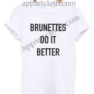 Brunettes do it better T Shirt Size S,M,L,XL,2XL
