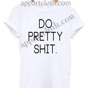 Do pretty T Shirt Size S,M,L,XL,2XL