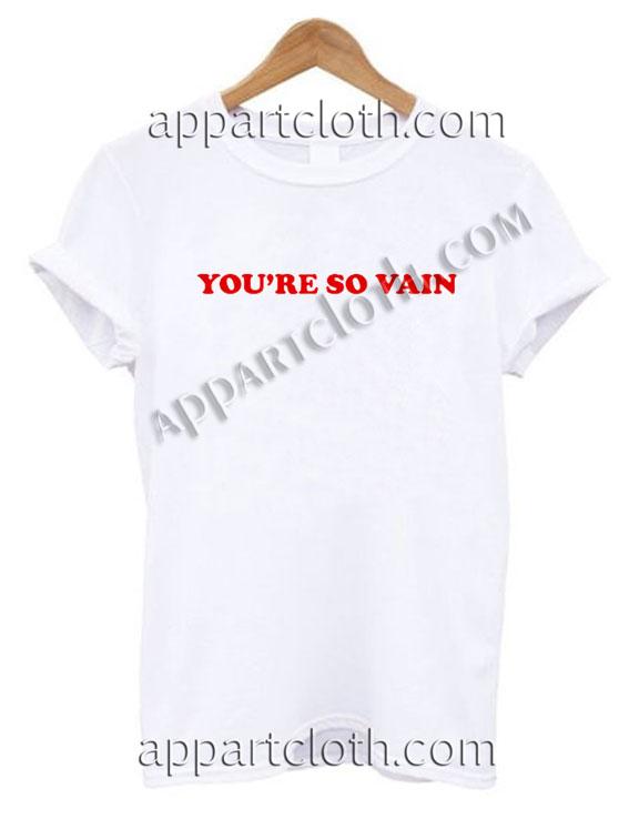 You're so vain T Shirt Size S,M,L,XL,2XL