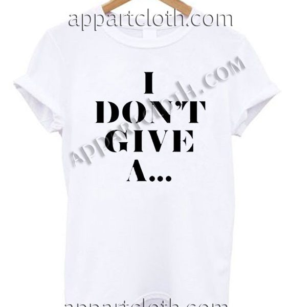 i don't give a T Shirt Size S,M,L,XL,2XL