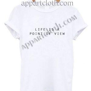 Life Is A Point Of View T Shirt Size S,M,L,XL,2XL