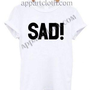 SAD! T Shirt Size S,M,L,XL,2XL