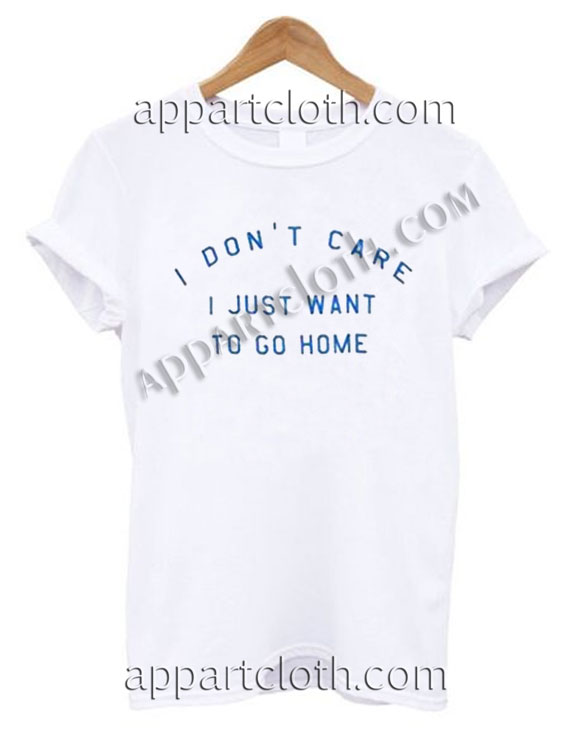 ae1594fea282 Buy Tshirt i don't care i just want to go home T shirt Design Custom Shirt  Size S-2XL