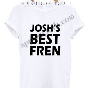 josh's best fren T Shirt Size S,M,L,XL,2XL