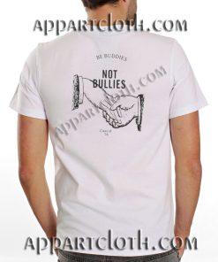 Be Buddies Not Bullies Funny Shirts