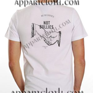 Be Buddies Not Bullies Funny Shirts