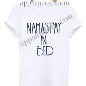 Namastay in bed Funny Shirts For Guys Size S,M,L,XL,2XL