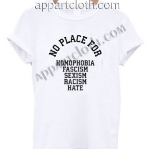 No Place For Homophobia Fascism Funny Shirts For Guys Size S,M,L,XL,2XL