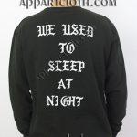 WE USED TO SLEEP AT NIGHT Unisex Sweatshirts