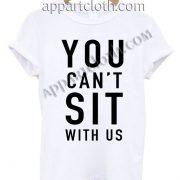 You can't sit with us T Shirt Size S,M,L,XL,2XL