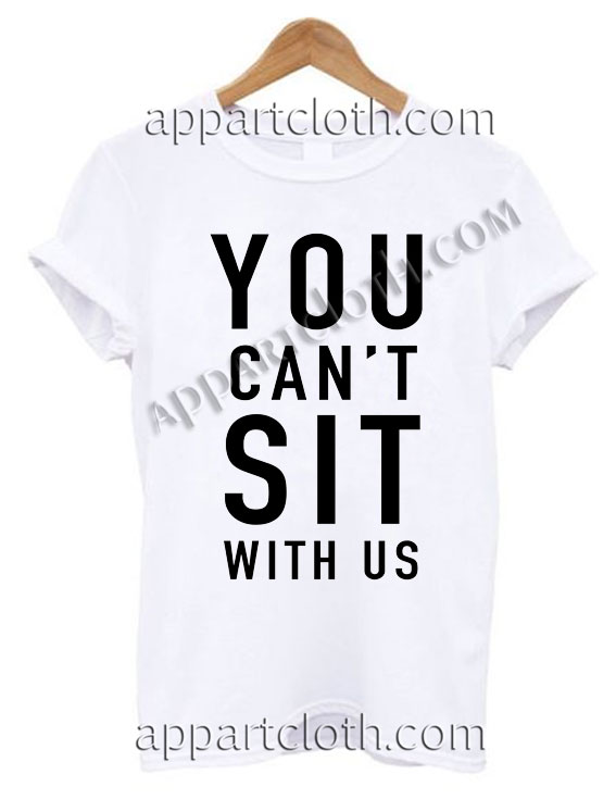 You can't sit with us T Shirt Size S,M,L,XL,2XL