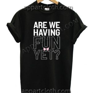 Are we having fun yet Funny Shirts For Guys Size S,M,L,XL,2XL