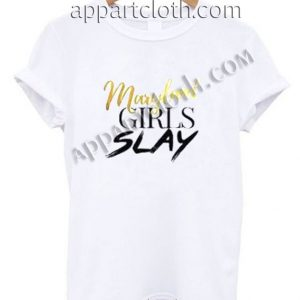 Maryland girls slay Funny Shirts For Guys Size S,M,L,XL,2XL