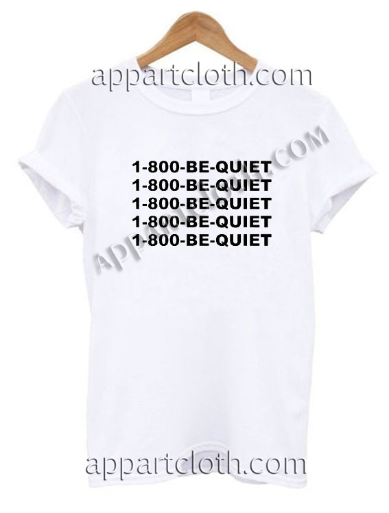 1 800 be quiet Funny Shirts