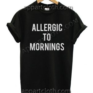 Allergic To Mornings Funny Shirts