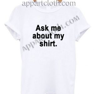 Ask Me About My Shirt Funny Shirts