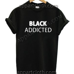 Black Addicted Funny Shirts