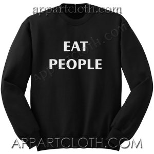 Eat People Funny Shirts Unisex Sweatshirts