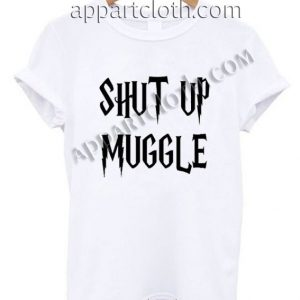 Harry Potter Shut Up Muggle Funny Shirts